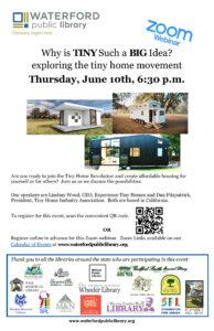 """""""Are you ready to join the Tiny Home Revolution and create affordable housing for yourself or for others? Join us as we discuss the possibilities. Our speakers are Lindsay Wood, CEO, Experience Tiny Homes and Dan Fitzpatrick, President, Tiny Home Industry Association. Both are based in California. Thank you to Waterford Public Library for coordinating this event. """""""
